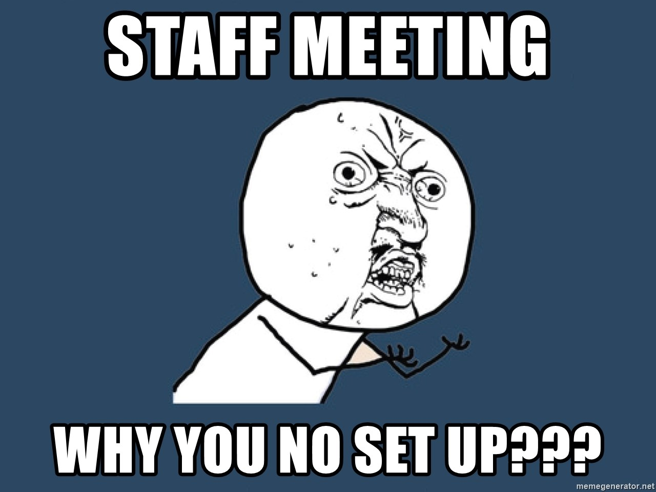 Y U No - staff meeting why you no set up???