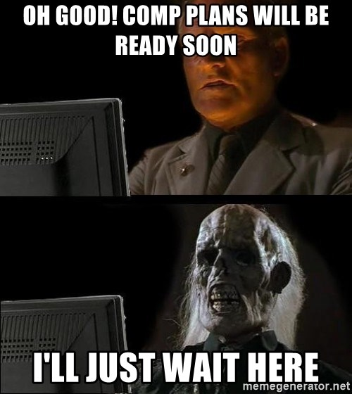 Waiting For - Oh good! comp plans will be ready soon I'll just wait here