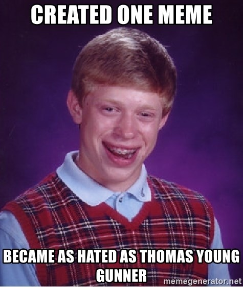 Bad Luck Brian - Created one meme became as hated as thomas young gunner