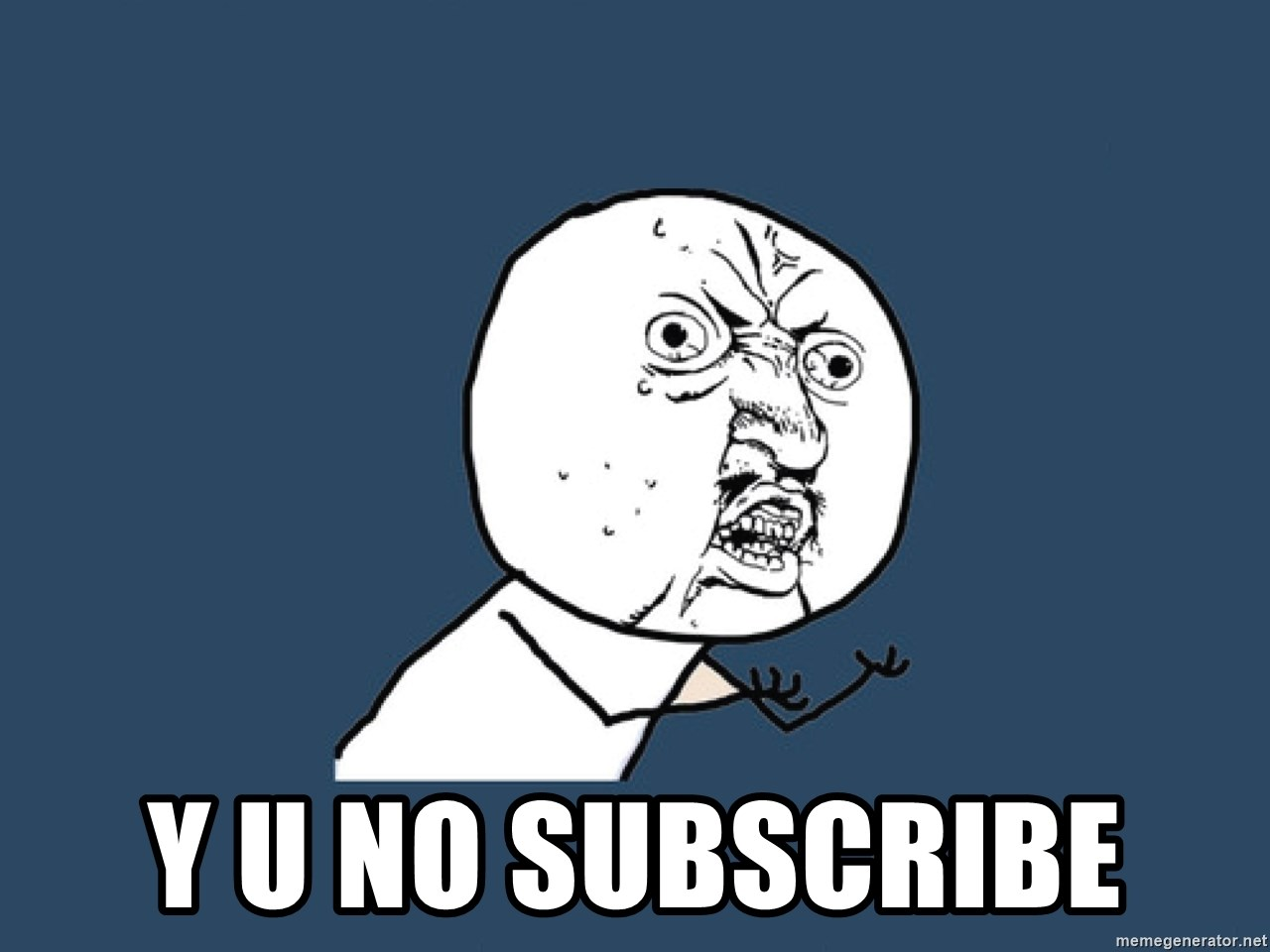 Y U No -  y u no subscribe