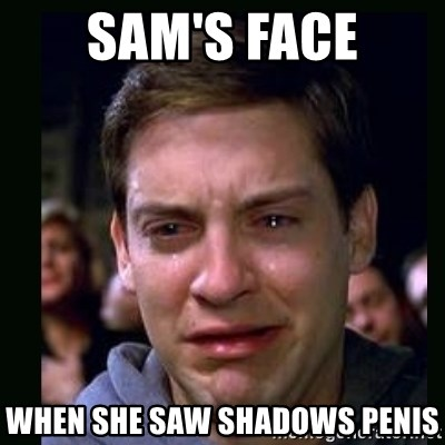 crying peter parker - sam's face when she saw shadows penis