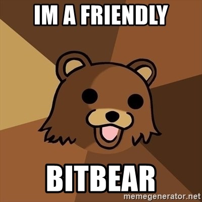 Pedobear - im a friendly bitbear