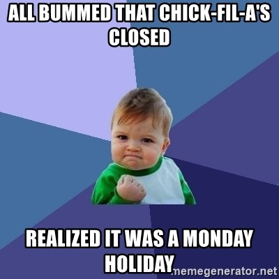 Success Kid - All bummed that CHick-Fil-A's closed Realized it was a monday holiday