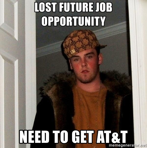 Scumbag Steve - Lost future job opportunity Need to get at&t