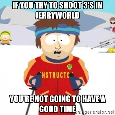 Bad time ski instructor 1 - If you try to shoot 3's in jerryworld you're not going to have a good time