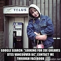"""ZOE GREAVES TIMMINS ONTARIO -  GOOGLE SEARCH: """"Looking for Zoe Greaves DTES Vancouver BC"""" CONTACT ME THROUGH FACEBOOK"""
