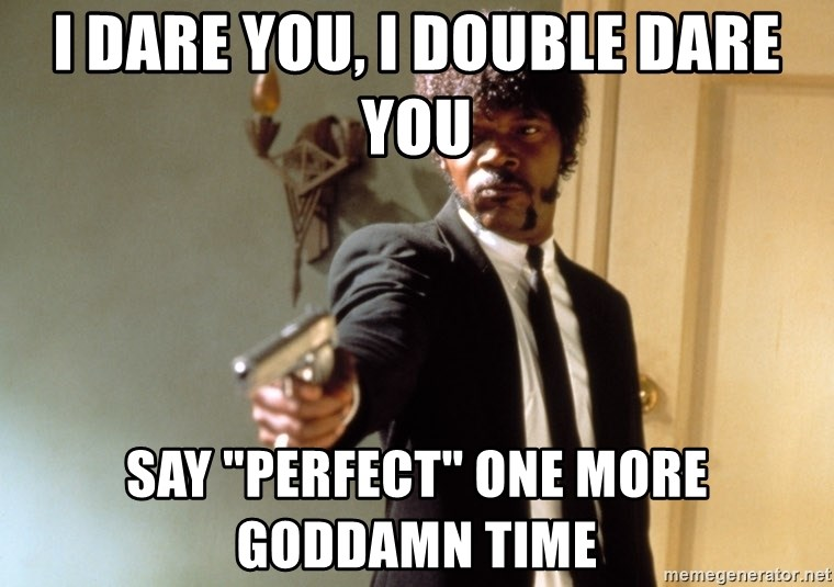 """Samuel L Jackson - I DARE YOU, I DOUBLE DARE YOU SAY """"PERFECT"""" ONE MORE GODDAMN TIME"""