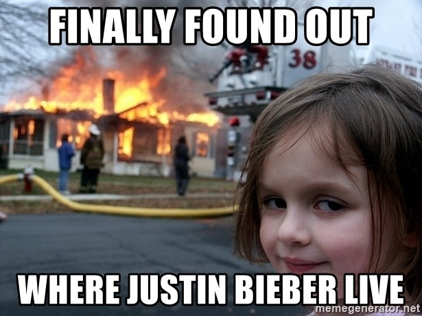 Disaster Girl - finally found out where justin bieber live
