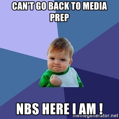 Success Kid - Can't go back to Media Prep NBS here i am !