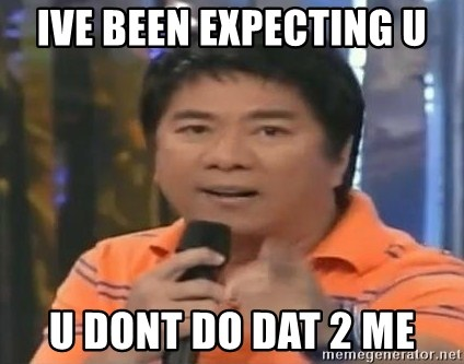 willie revillame you dont do that to me - IVE BEEN EXPECTING U U DONT DO DAT 2 ME