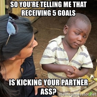 Skeptical 3rd World Kid - SO you're telling me that receiving 5 goals  Is kiCking your partner ass?