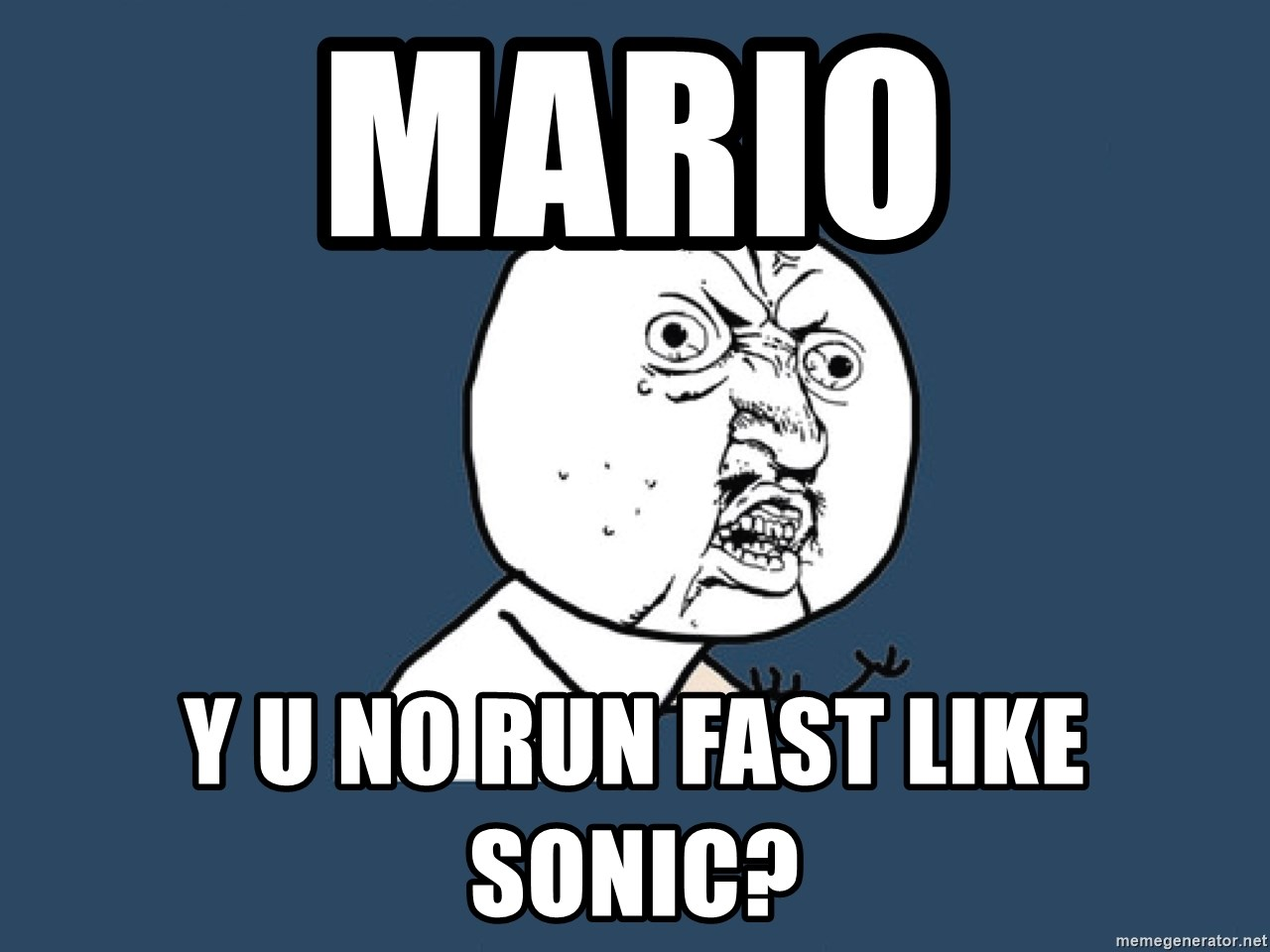 Y U No - Mario Y u no run fast like sonic?