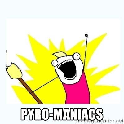All the things -  Pyro-maniacs