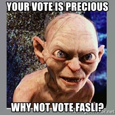 Smeagol - your vote is precious  why not vote fasli?