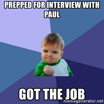 Success Kid - Prepped for interView with Paul Got the job