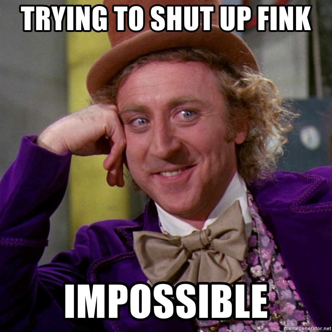 Willy Wonka - Trying to shut up fink impossible