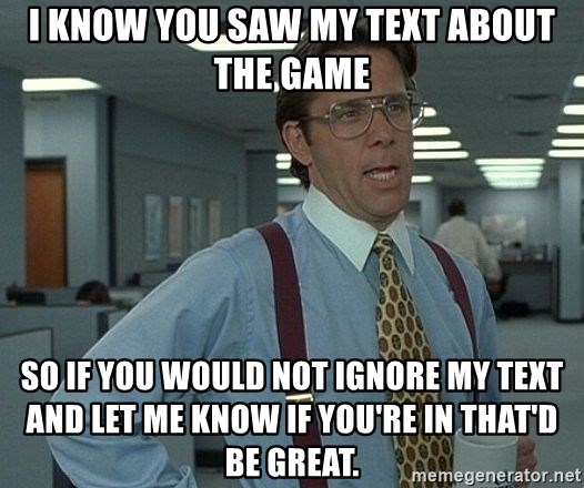 Office Space That Would Be Great - I know You saw my text about The Game So If you would not ignore my text and let me know if you're in that'd be great.