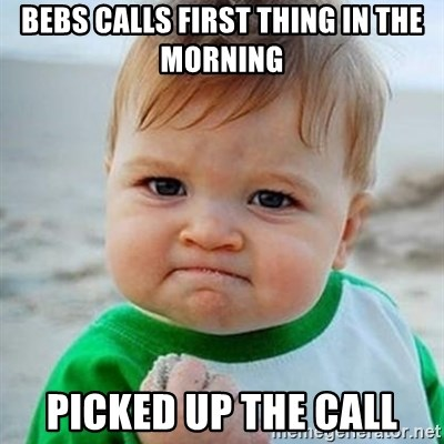 Victory Baby - Bebs calls first thing in the morning picked up the call