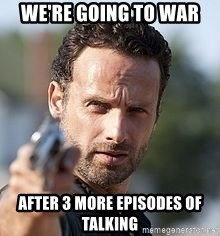Walking dead Rick - We're going to war after 3 more episodes of talking