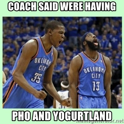 durant harden - COACH SAID WERE HAVING PHO AND YOGURTLAND
