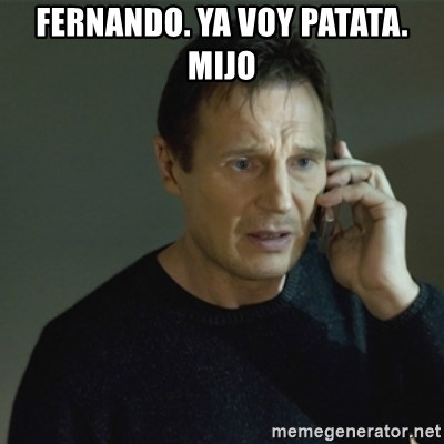 I don't know who you are... - FERNANDO. YA VOY PATATA. MIJO