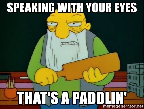 Thats a paddlin - Speaking with your eyes That's A Paddlin'