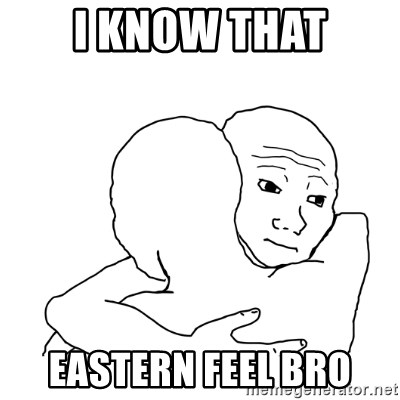 I know that feel bro blank - i know that eastern feel bro