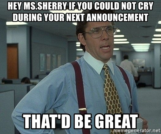 Office Space That Would Be Great - Hey ms.sherry if you could not cry during your next announcement  That'd be great