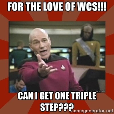 Annoyed Picard - For the love of WCS!!! Can I get one triple step???