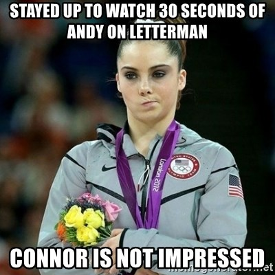 McKayla Maroney Not Impressed - Stayed up to watch 30 seconds of Andy on letterman  Connor is not Impressed