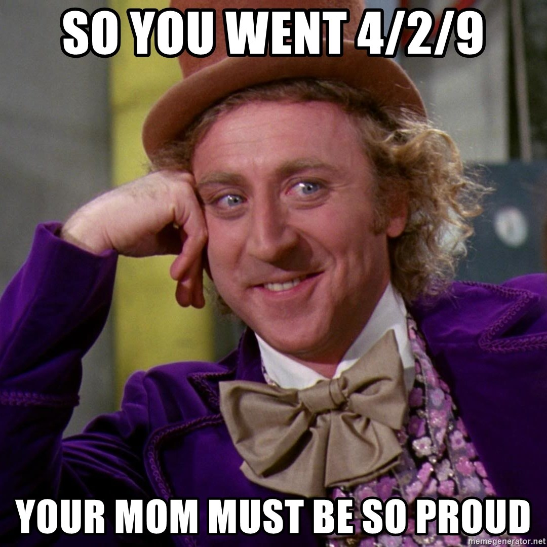 Willy Wonka - so you went 4/2/9 Your mom must be so proud