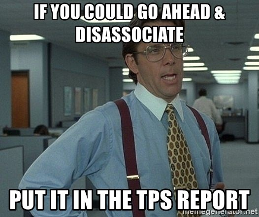Office Space That Would Be Great - if you could go ahead & disassociate put it in the tps report