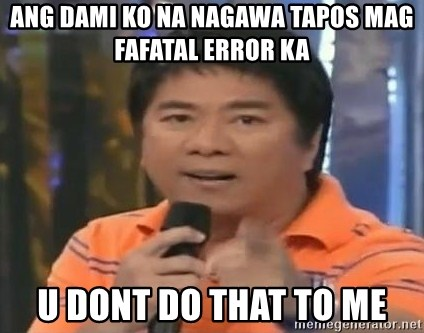 willie revillame you dont do that to me - ang dami ko na nagawa tapos mag fafatal error ka u dont do that to me