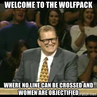 Whose Line - WELCOME TO THE WOLFPACK WHERE NO LINE CAN BE CROSSED AND WOMEN ARE OBJECTIFIED