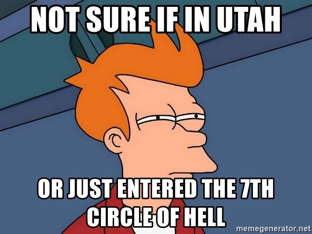 Futurama Fry - Not sure if in utah or just entered the 7th circle of hell