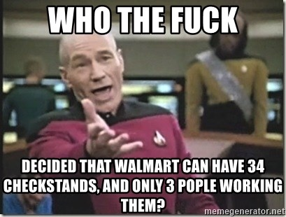 star trek wtf - Who the fuck Decided that Walmart can have 34 checkstands, and only 3 pople working them?