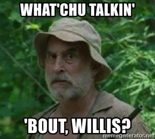 The Dale Face - What'chu talkin' 'bout, Willis?