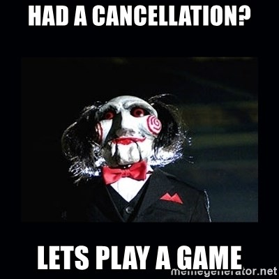 saw jigsaw meme - Had a cancellation? lets play a game
