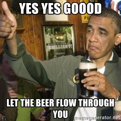 THUMBS UP OBAMA - yes yes goood let the beer flow through you