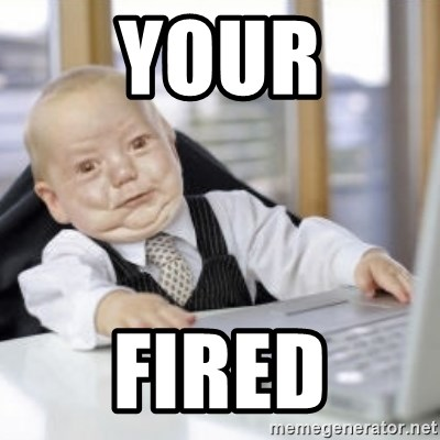 Working Babby - YOUR FIRED