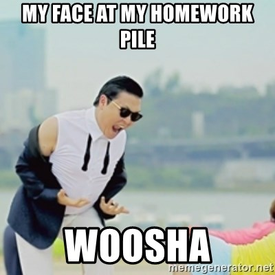 Gangnam Style - my face at my homework pile woosha