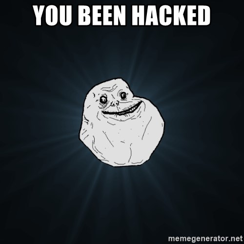 Forever Alone - you been hacked
