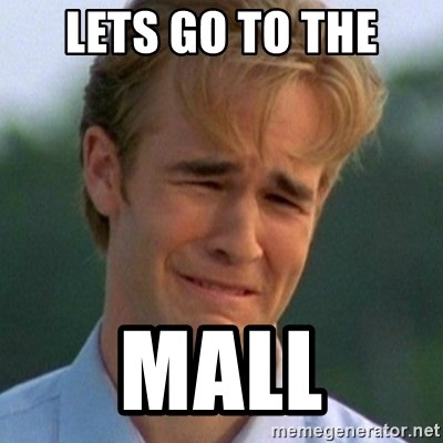 90s Problems - LETS GO TO THE MALL
