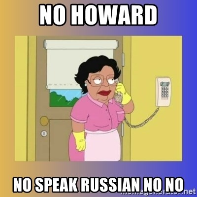 No No Consuela  - No Howard No speak russian no no