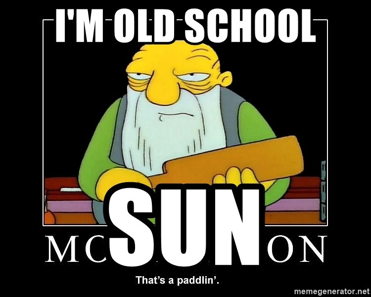 Thats a paddlin - I'M OLD SCHOOL SUN