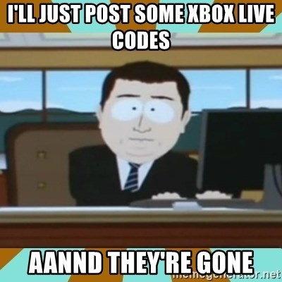 And it's gone - I'll just post some xbox live codes aannd they're gone