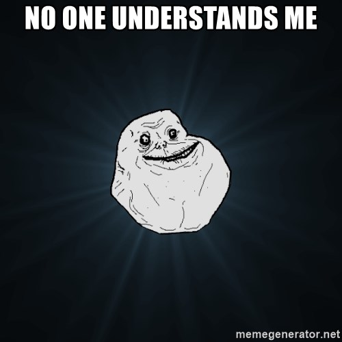 Forever Alone - No one understands me
