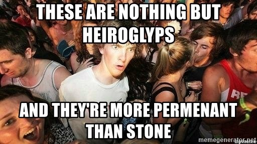 -Sudden Clarity Clarence - these are nothing but heiroglyps and they're more permenant than stone