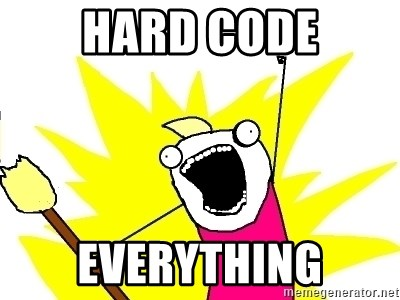 X ALL THE THINGS - hard code everything