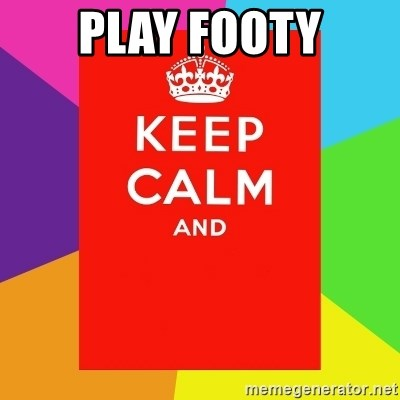 Keep calm and - PLAY FOOTY